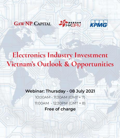 [WEBINAR] Gaw NPI – HKBAV – KPMG | Electronics Investment Vietnam's Outlooks and Opportunities